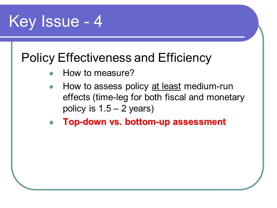 Key Issue - 4 Policy Effectiveness and Efficiency How to measure.