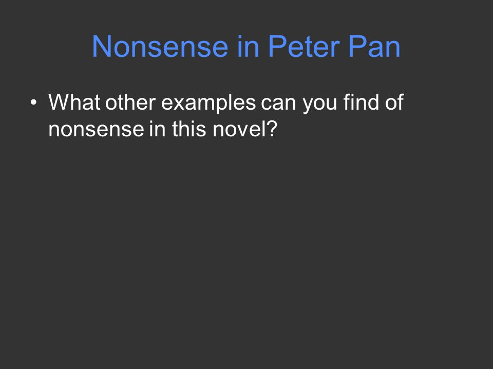 Nonsense in Peter Pan What other examples can you find of nonsense in this novel
