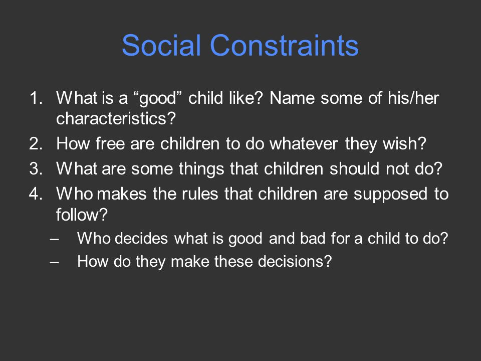 Social Constraints 1.What is a good child like. Name some of his/her characteristics.