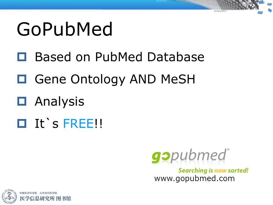GoPubMed  Based on PubMed Database  Gene Ontology AND MeSH  Analysis  It`s FREE!.