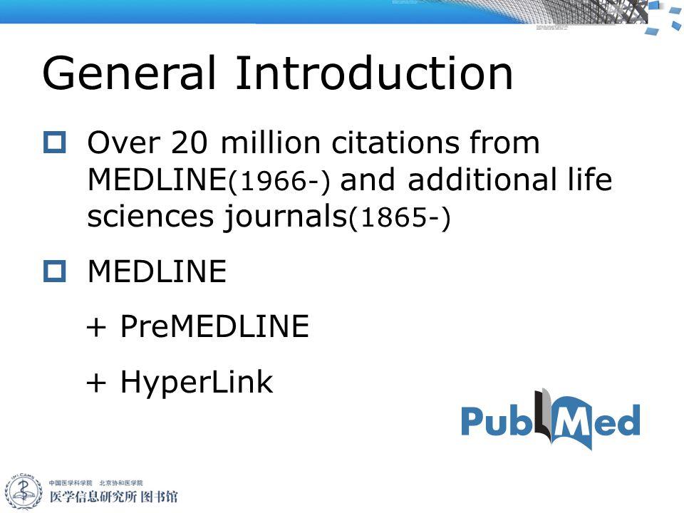 General Introduction  Over 20 million citations from MEDLINE (1966-) and additional life sciences journals (1865-)  MEDLINE + PreMEDLINE + HyperLink