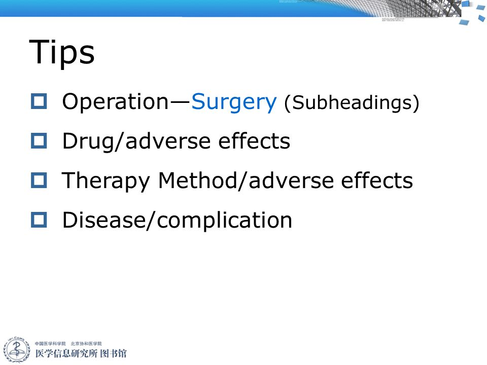 Tips  Operation—Surgery (Subheadings)  Drug/adverse effects  Therapy Method/adverse effects  Disease/complication