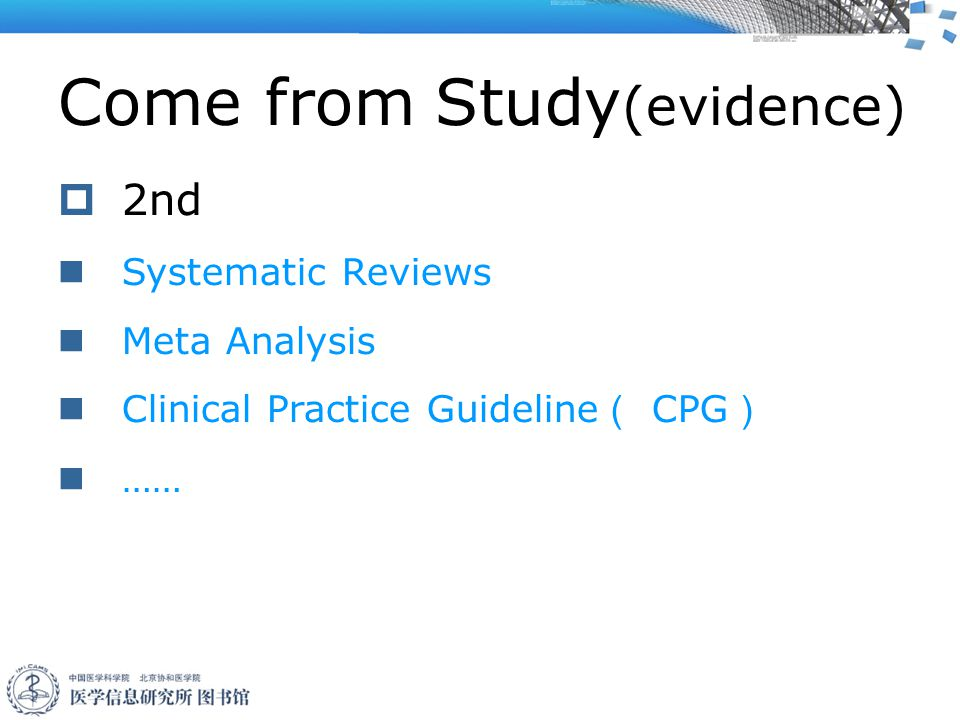 Come from Study (evidence)  2nd Systematic Reviews Meta Analysis Clinical Practice Guideline ( CPG ) ……