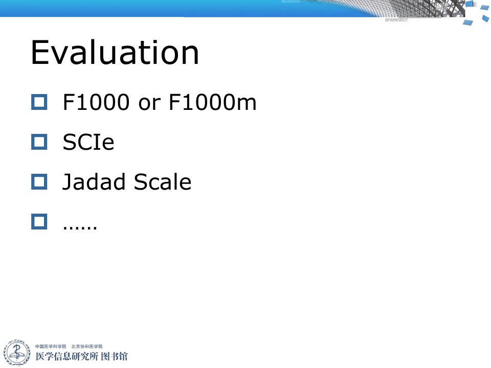 Evaluation  F1000 or F1000m  SCIe  Jadad Scale  ……