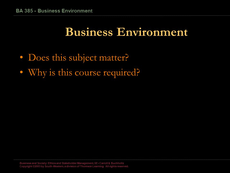Business and Society: Ethics and Stakeholder Management, 5E Carroll & Buchholtz Copyright ©2003 by South-Western, a division of Thomson Learning.