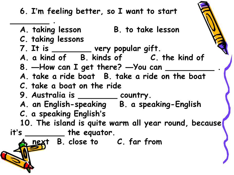 6. I ' m feeling better, so I want to start ________.