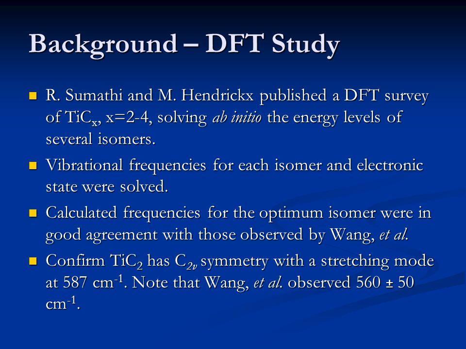 Background – DFT Study R. Sumathi and M. Hendrickx published a DFT survey of TiC x, x=2-4, solving ab initio the energy levels of several isomers. R.