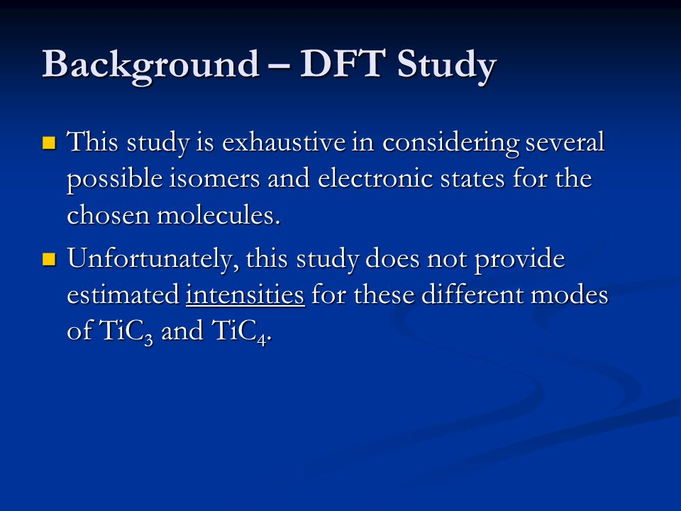 Background – DFT Study This study is exhaustive in considering several possible isomers and electronic states for the chosen molecules.