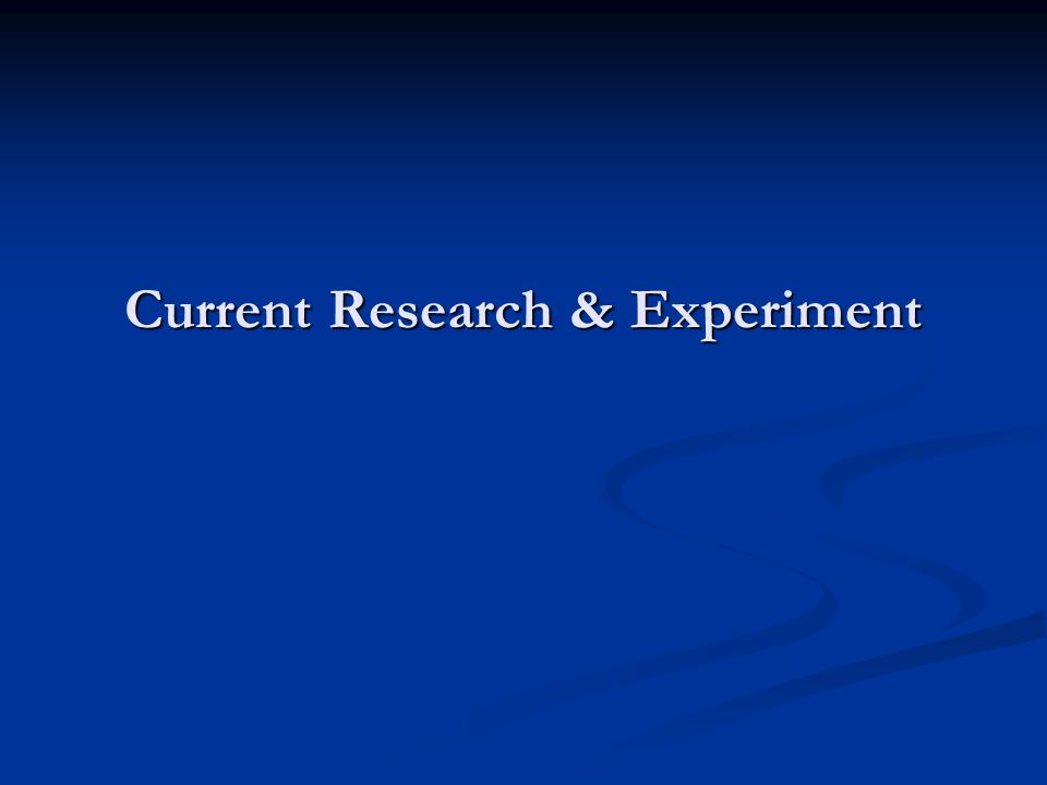Current Research & Experiment