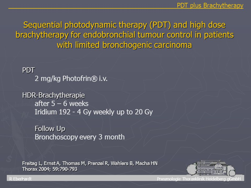 46 R Eberhardt Pneumologie Thoraxklinik Heidelberg gGmbH PDT plus Brachytherapy Freitag L, Ernst A, Thomas M, Prenzel R, Wahlers B, Macha HN Thorax 20