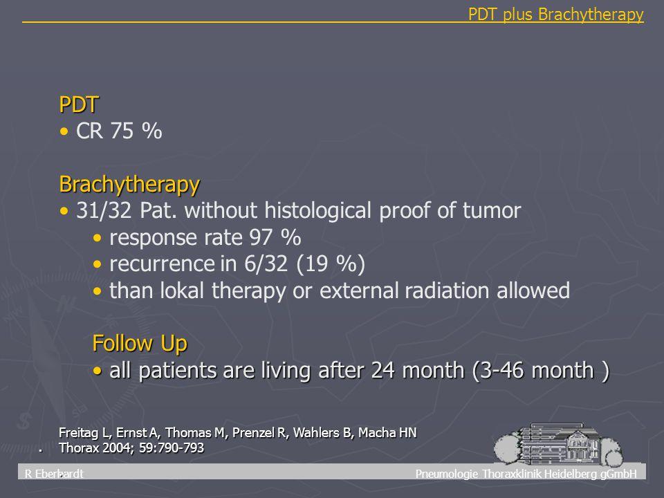 47 R Eberhardt Pneumologie Thoraxklinik Heidelberg gGmbH PDT plus Brachytherapy. PDT CR 75 %Brachytherapy 31/32 Pat. without histological proof of tum