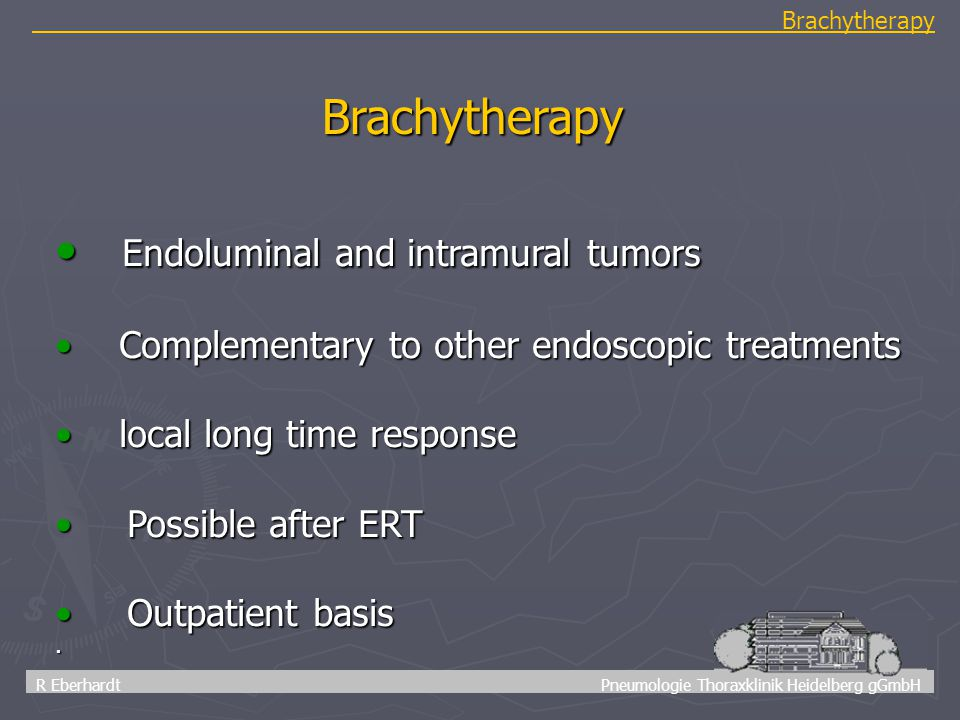 50 R Eberhardt Pneumologie Thoraxklinik Heidelberg gGmbH Brachytherapy. Brachytherapy Endoluminal and intramural tumors Endoluminal and intramural tum