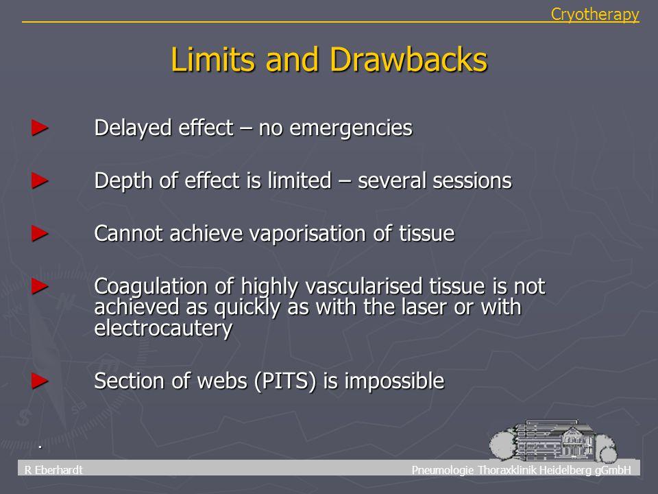 68 R Eberhardt Pneumologie Thoraxklinik Heidelberg gGmbH Cryotherapy. Limits and Drawbacks ► Delayed effect – no emergencies ► Depth of effect is limi