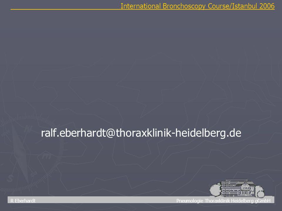 74 R Eberhardt Pneumologie Thoraxklinik Heidelberg gGmbH ralf.eberhardt@thoraxklinik-heidelberg.de International Bronchoscopy Course/Istanbul 2006