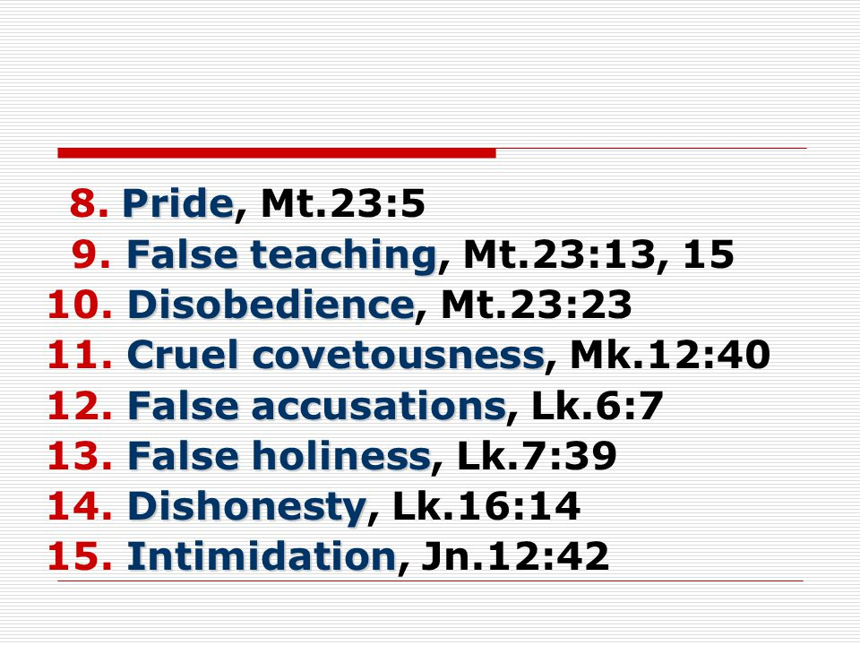 Pride 8.Pride, Mt.23:5 False teaching 9. False teaching, Mt.23:13, 15 Disobedience 10.