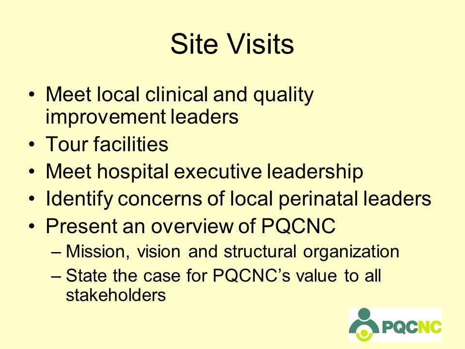 Site Visits Participants at Meetings to date –Nurses –OBs –Neos –NNPs –Family Support Specialists and Staff –Quality Directors –Directors of Women's and Infant Services –VP's –CFOs –CEOs