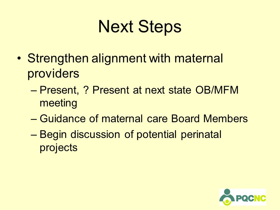 Next Steps Strengthen alignment with maternal providers –Present, .