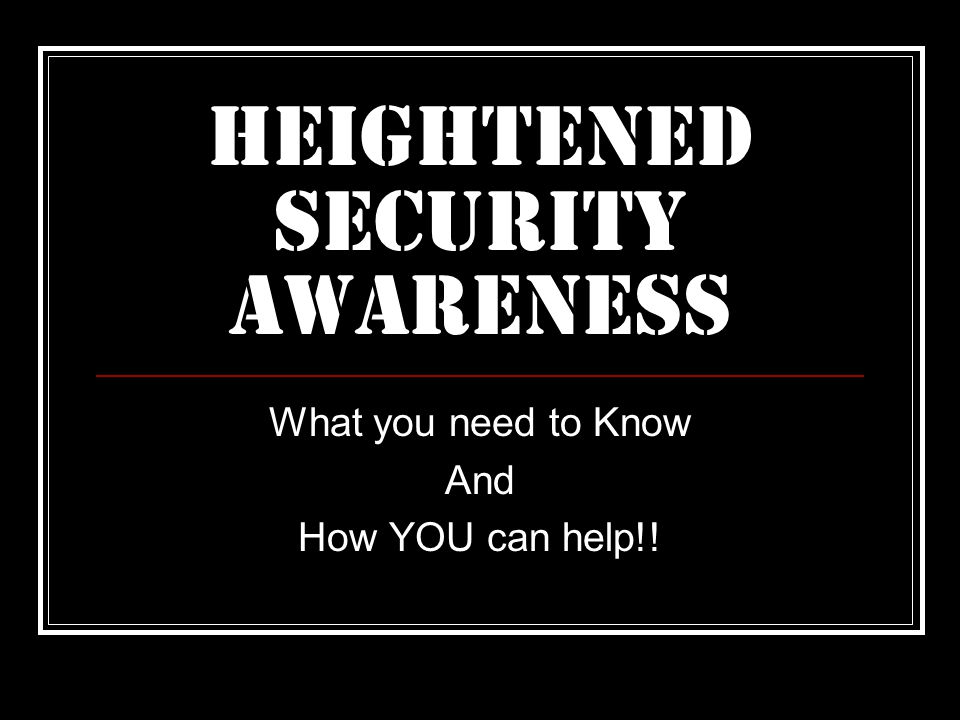 What is Heightened Security Awareness .