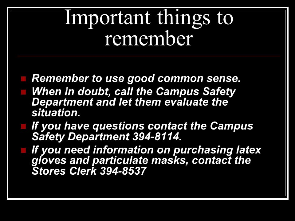 Important things to remember Remember to use good common sense.