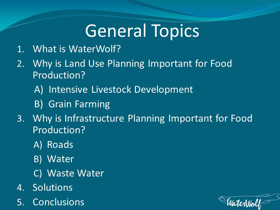 General Topics 1. What is WaterWolf. 2. Why is Land Use Planning Important for Food Production.