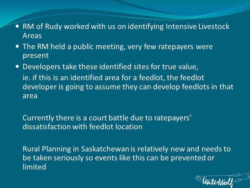 RM of Rudy worked with us on identifying Intensive Livestock Areas The RM held a public meeting, very few ratepayers were present Developers take these identified sites for true value, ie.