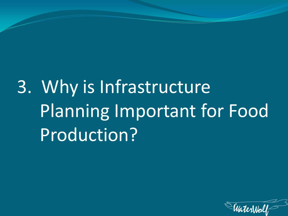3. Why is Infrastructure Planning Important for Food Production