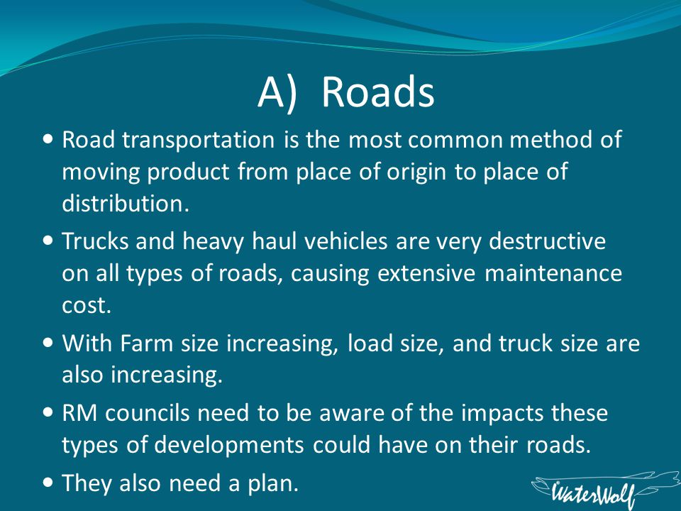 A) Roads Road transportation is the most common method of moving product from place of origin to place of distribution.