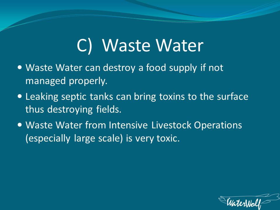 C) Waste Water Waste Water can destroy a food supply if not managed properly.