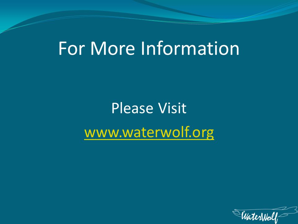 For More Information Please Visit www.waterwolf.org