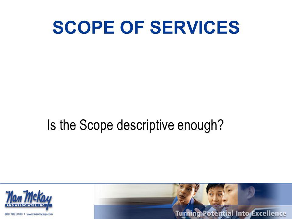 SCOPE OF SERVICES Is the Scope descriptive enough?