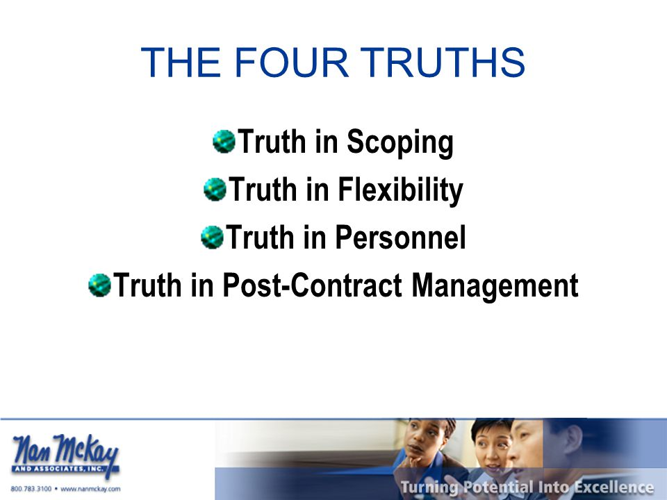 THE FOUR TRUTHS Truth in Scoping Truth in Flexibility Truth in Personnel Truth in Post-Contract Management