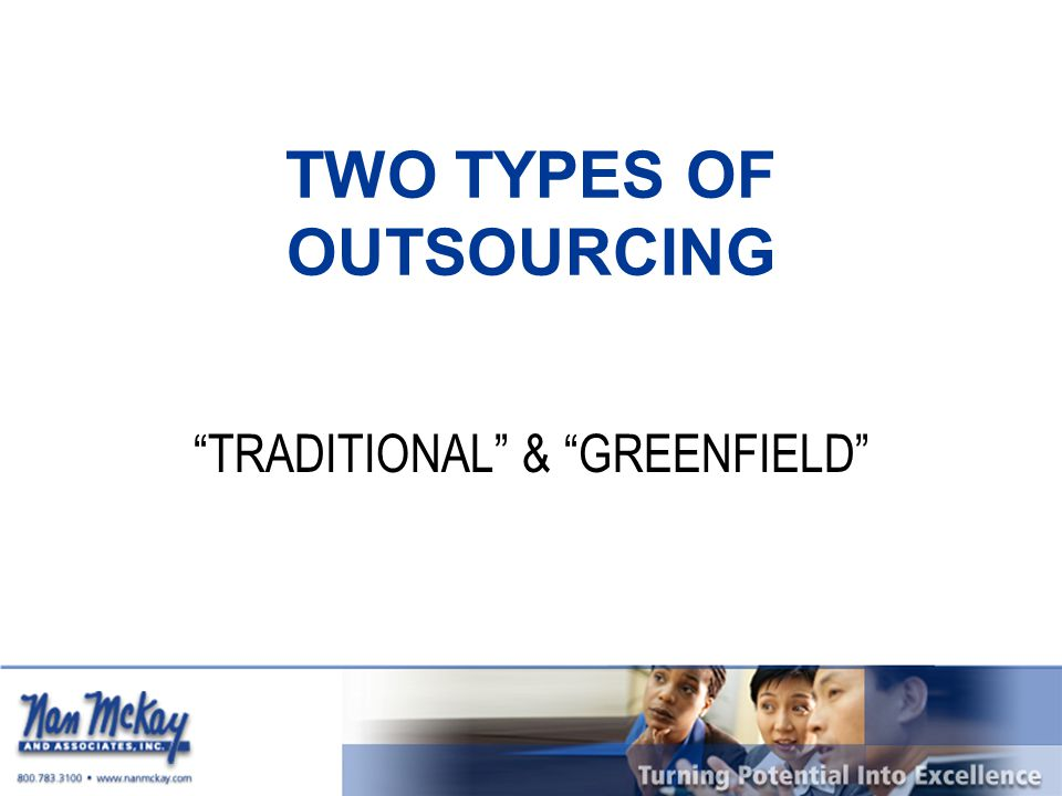 TWO TYPES OF OUTSOURCING TRADITIONAL & GREENFIELD
