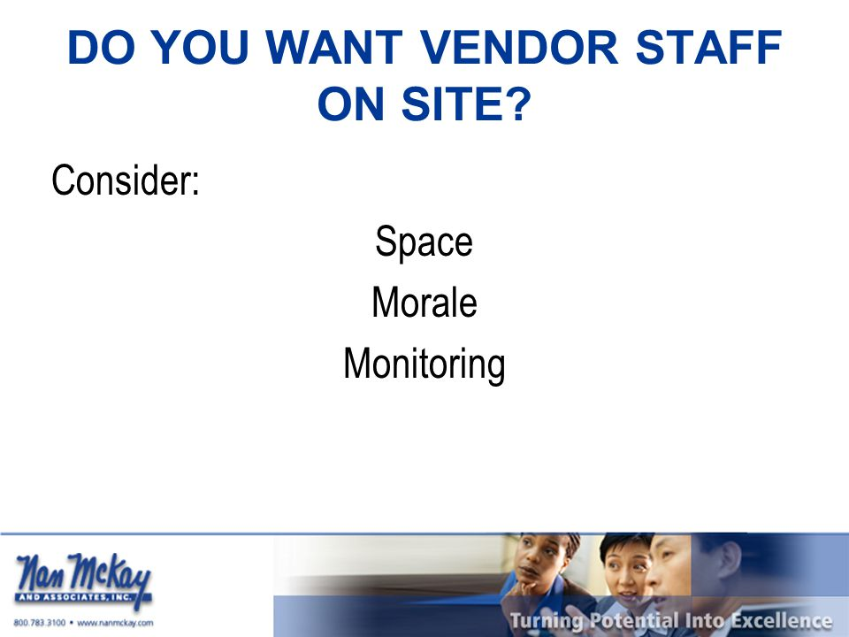 DO YOU WANT VENDOR STAFF ON SITE Consider: Space Morale Monitoring