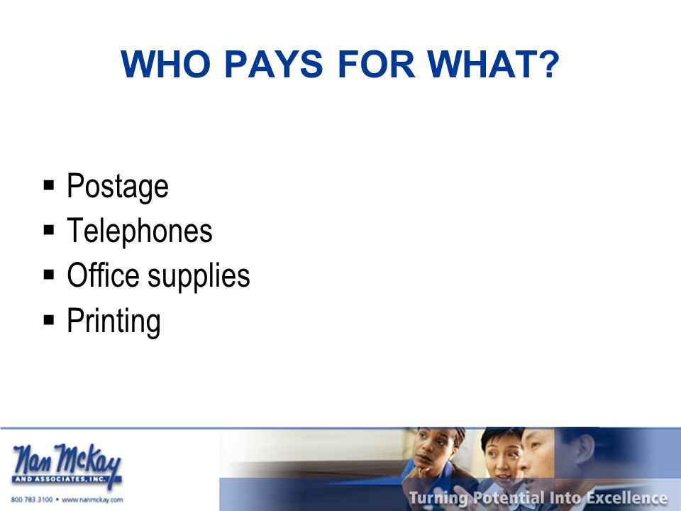 WHO PAYS FOR WHAT PPostage TTelephones OOffice supplies PPrinting
