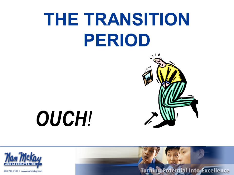 THE TRANSITION PERIOD OUCH !