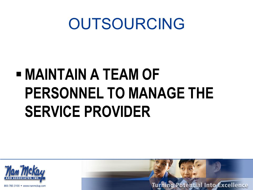 OUTSOURCING  MAINTAIN A TEAM OF PERSONNEL TO MANAGE THE SERVICE PROVIDER