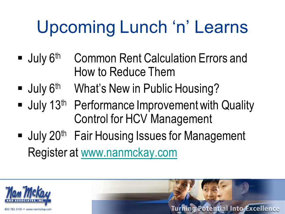 Upcoming Lunch 'n' Learns  July 6 th Common Rent Calculation Errors and How to Reduce Them  July 6 th What's New in Public Housing.