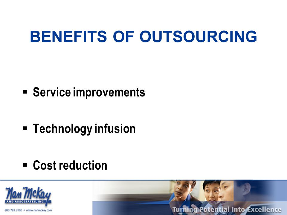 BENEFITS OF OUTSOURCING  Service improvements  Technology infusion  Cost reduction