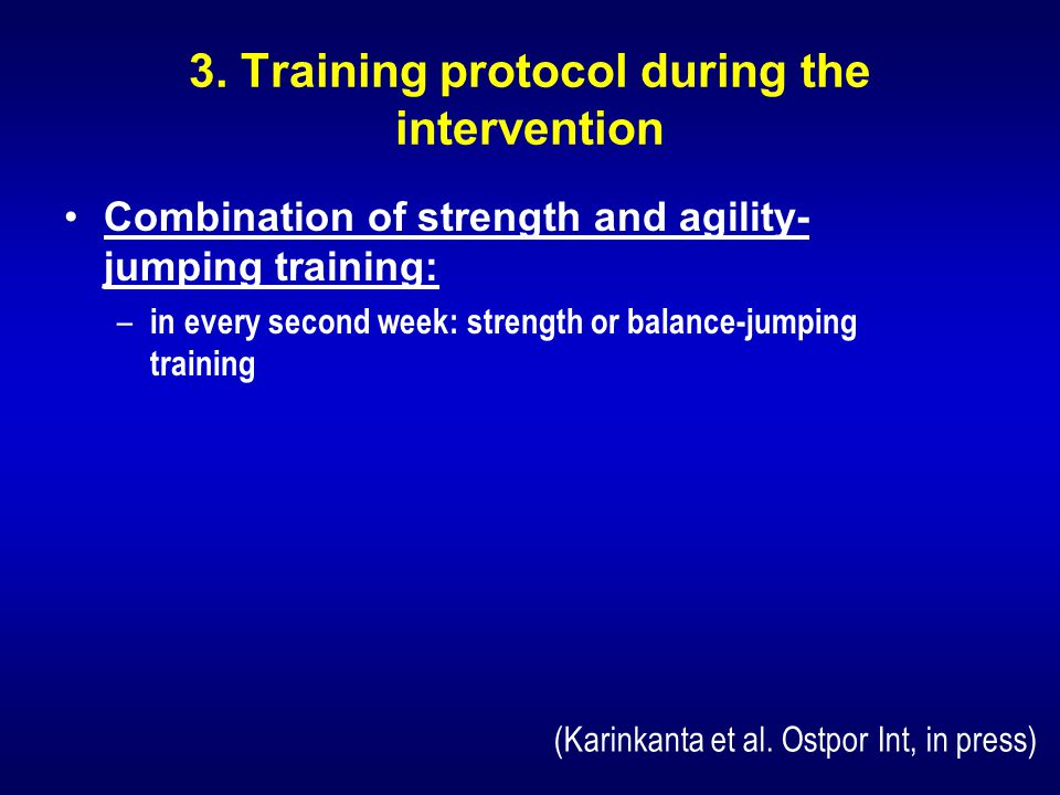 Combination of strength and agility- jumping training: – in every second week: strength or balance-jumping training 3.