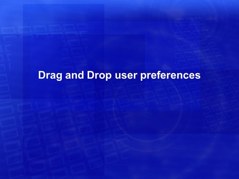 Drag and Drop user preferences