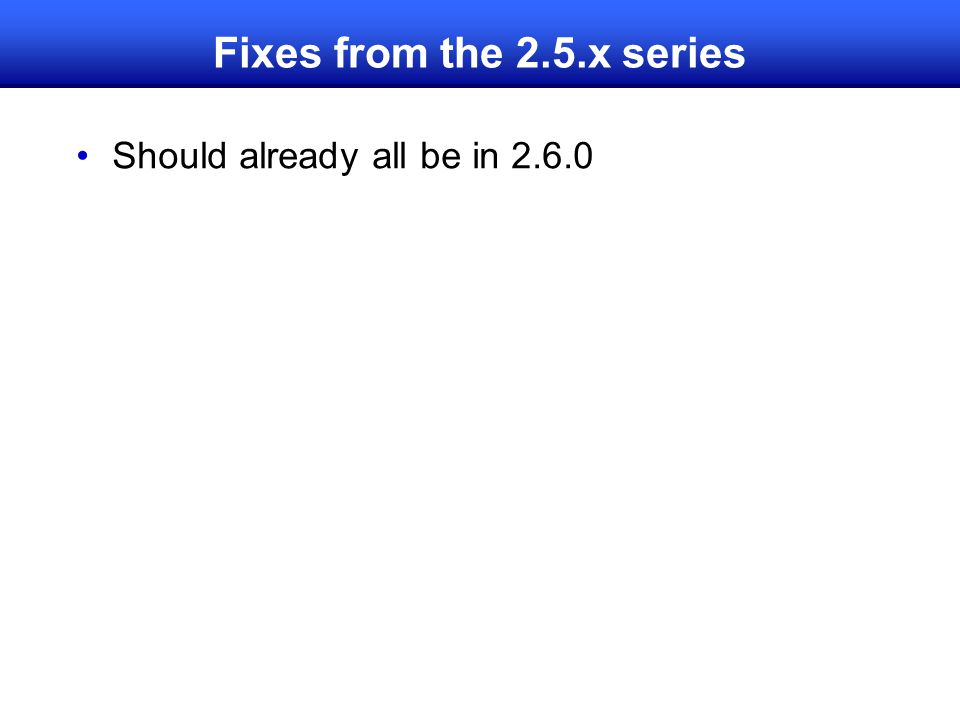 Fixes from the 2.5.x series Should already all be in 2.6.0