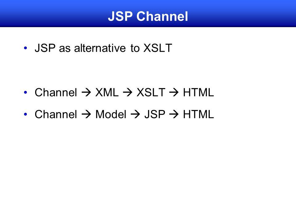 JSP Channel JSP as alternative to XSLT Channel  XML  XSLT  HTML Channel  Model  JSP  HTML