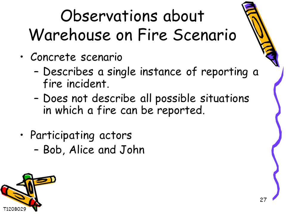 27 Observations about Warehouse on Fire Scenario Concrete scenario –Describes a single instance of reporting a fire incident.