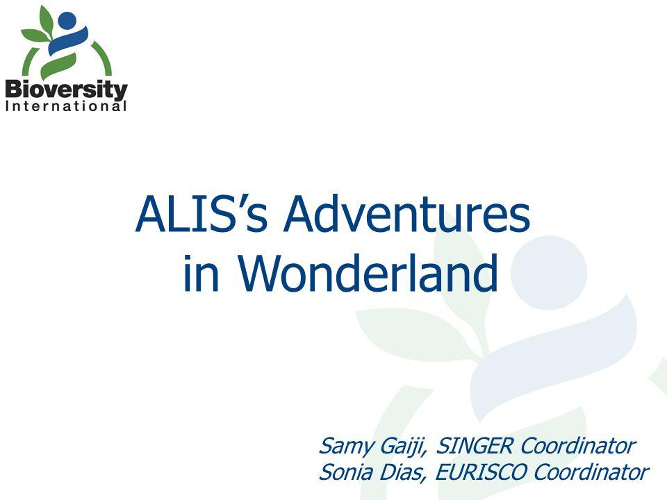 ALIS's Adventures in Wonderland Samy Gaiji, SINGER Coordinator Sonia Dias, EURISCO Coordinator