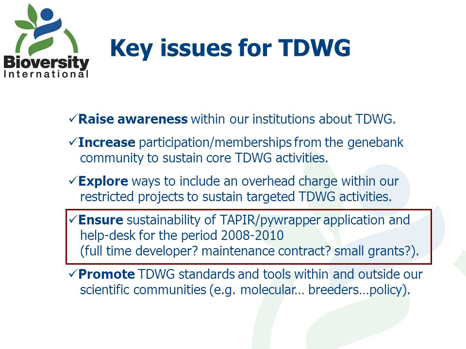 Key issues for TDWG Raise awareness within our institutions about TDWG.
