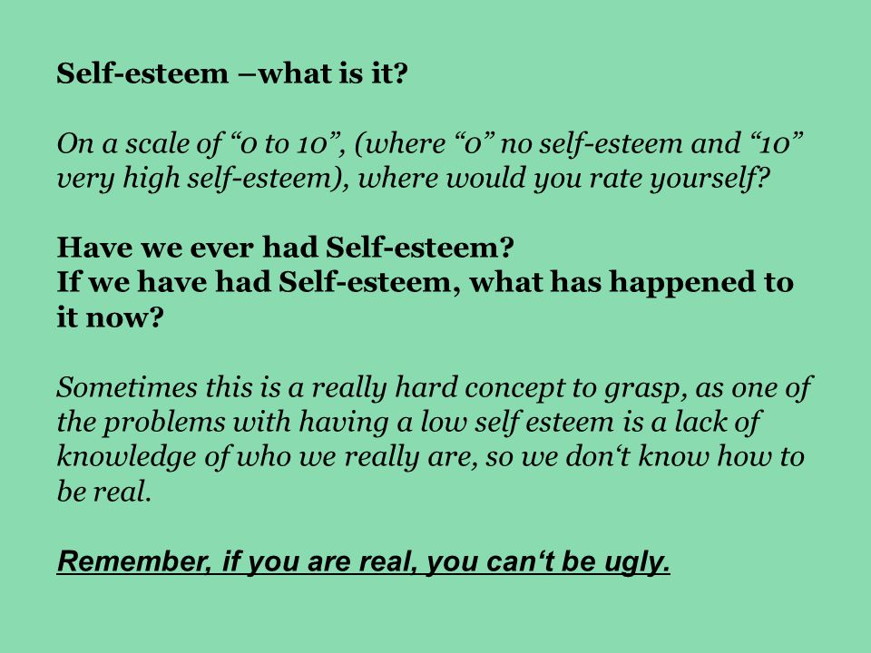 "Self-esteem –what is it? On a scale of ""0 to 10"", (where ""0"" no self-esteem and ""10"" very high self-esteem), where would you rate yourself? Have we ev"