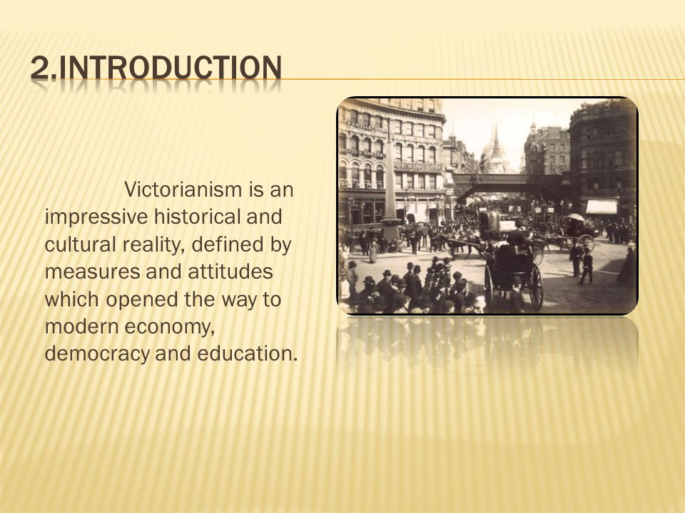 Victorianism is an impressive historical and cultural reality, defined by measures and attitudes which opened the way to modern economy, democracy and