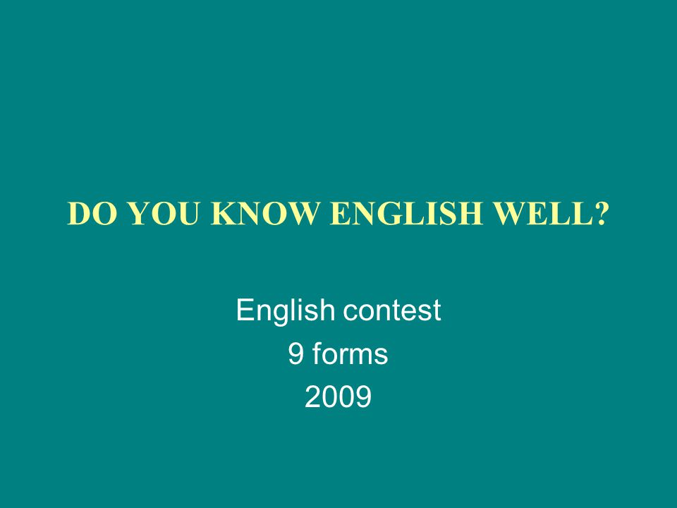 DO YOU KNOW ENGLISH WELL English contest 9 forms 2009