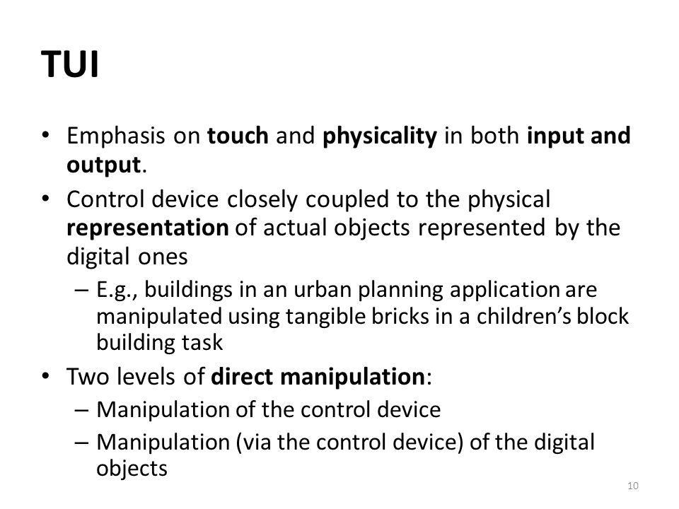 10 TUI Emphasis on touch and physicality in both input and output.