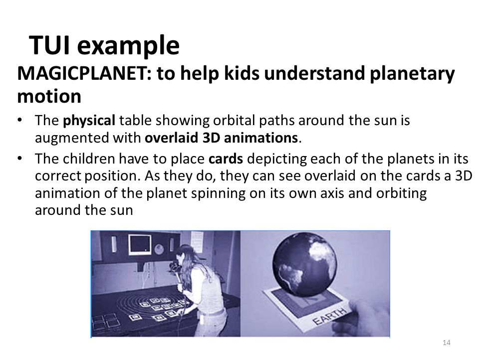 14 TUI example MAGICPLANET: to help kids understand planetary motion The physical table showing orbital paths around the sun is augmented with overlaid 3D animations.